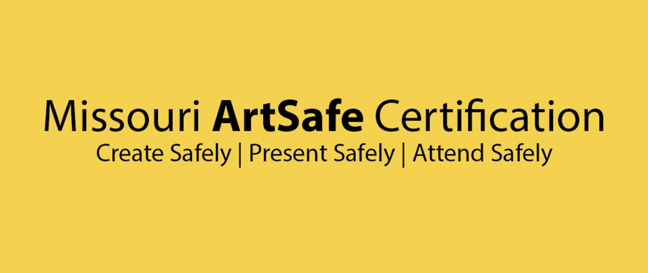 Missouri ArtSafe Certification: Create safely, Present safely, Attend safely